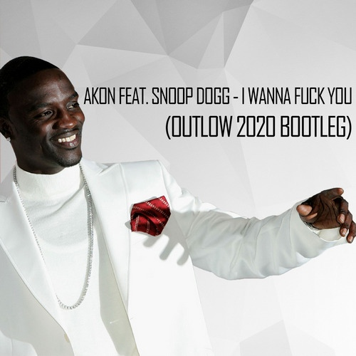 Akon feat. Snoop Dogg - I Wanna Fuck You (Outlow Bootleg) [2020]